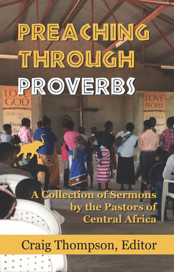 Preaching Through Proverbs:  A Collection of Sermons by the Pastors of Central Africa